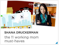 Shana Druckerman Working mom Must-haves